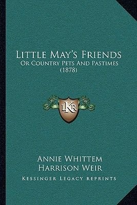 Little May's Friends - Or Country Pets and Pastimes (1878) (Paperback): Annie Whittem
