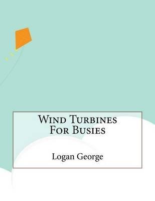 Wind Turbines for Busies (Paperback): Logan George
