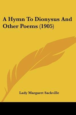 A Hymn to Dionysus and Other Poems (1905) (Paperback): Lady Margaret Sackville