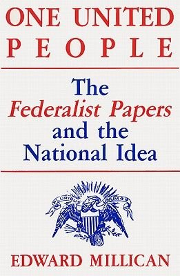 One United People - The Federalist Papers and the National Idea (Hardcover): Edward Millican