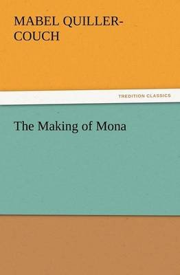 The Making of Mona (Paperback): Mabel Quiller-Couch