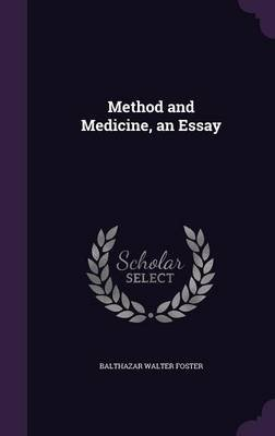 Method and Medicine, an Essay (Hardcover): Balthazar Walter Foster