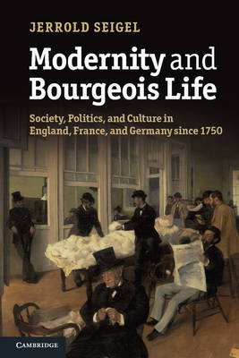 Modernity and Bourgeois Life - Society, Politics, and Culture in England, France and Germany since 1750 (Paperback, New):...