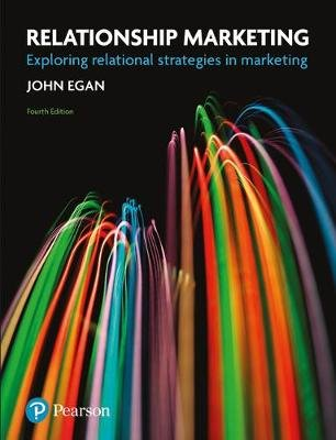 Relationship Marketing - Exploring Relational Strategies in Marketing (Paperback, 4th Revised edition): John Egan