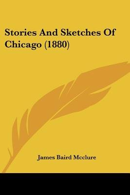Stories And Sketches Of Chicago (1880) (Paperback): James Baird McClure