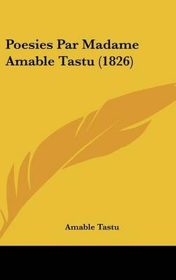 Poesies Par Madame Amable Tastu (1826) (English, French, Hardcover): Amable Tastu