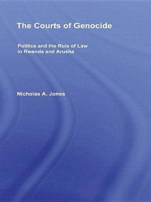 The Courts of Genocide - Politics and the Rule of Law in Rwanda and Arusha (Electronic book text): Nicholas Jones