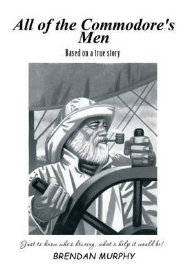All of the Commodore's Men - Just to Know Who's Driving, What a Help It Would Be! (Hardcover): Brendan Murphy