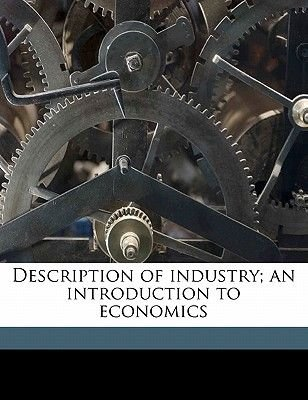 Description of Industry; An Introduction to Economics (Paperback): Henry Carter Adams