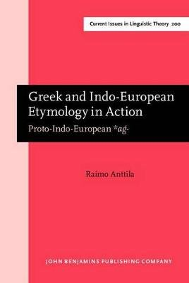 Greek and Indo-European Etymology in Action - Proto-Indo-European *ag- (Hardcover): Raimo Anttila