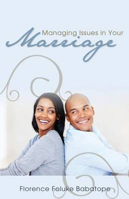 Managing Issues in Your Marriage (Paperback): Florence Foluke Babatope