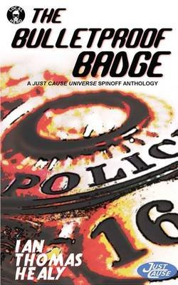 The Bulletproof Badge - A Just Cause Universe Story Collection (Paperback): Ian Thomas Healy