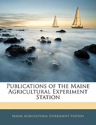 Publications of the Maine Agricultural Experiment Station (Paperback): Maine Agricultural Experiment Station