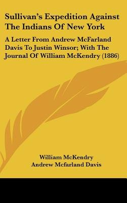 Sullivan's Expedition Against the Indians of New York - A Letter from Andrew McFarland Davis to Justin Winsor; With the...