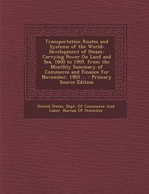 Transportation Routes and Systems of the World - Development of Steam-Carrying Power on Land and Sea, 1800 to 1905. from the...