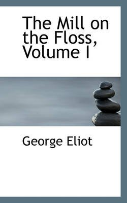 The Mill on the Floss, Volume I (Paperback): George Eliot