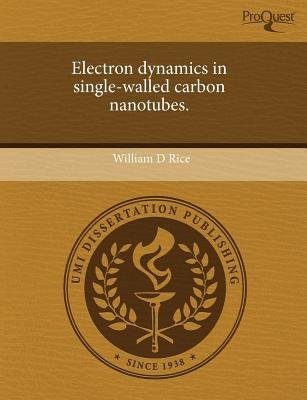 Electron Dynamics in Single-Walled Carbon Nanotubes (Paperback): William D Rice