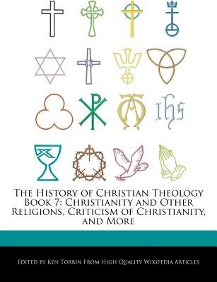 The History of Christian Theology Book 7 - Christianity and Other Religions, Criticism of Christianity, and More (Paperback):...
