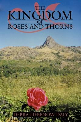 The Kingdom of Roses and Thorns (Paperback): Debra Liebenow Daly