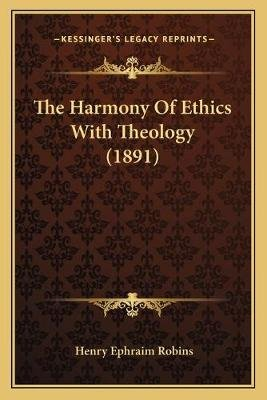 The Harmony of Ethics with Theology (1891) (Paperback): Henry Ephraim Robins