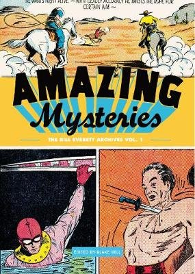 Amazing Mysteries Vol.1 - The Bill Everett Archives (Hardcover): Blake Bell