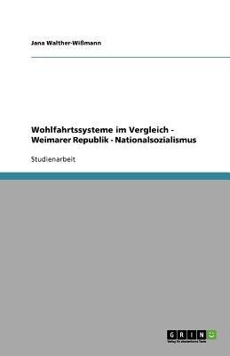 Wohlfahrtssysteme Im Vergleich - Weimarer Republik - Nationalsozialismus (German, Paperback): Jana Walther-Wissmann