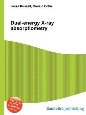 Dual-Energy X-Ray Absorptiometry (Paperback): Jesse Russell, Ronald Cohn