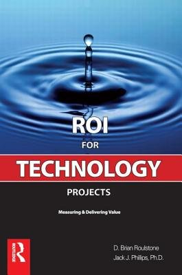 ROI for Technology Projects (Paperback): Brian Roulstone, Jack J. Phillips