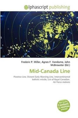Mid-Canada Line (Paperback): Frederic P. Miller, Agnes F. Vandome, John McBrewster