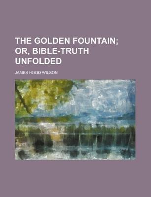 The Golden Fountain (Paperback): James Hood Wilson
