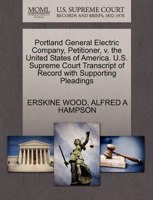 Portland General Electric Company, Petitioner, V. the United States of America. U.S. Supreme Court Transcript of Record with...