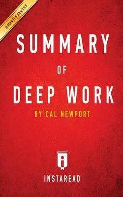 Summary of Deep Work - By Cal Newport - Includes Analysis (Paperback): Instaread Summaries
