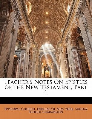 Teacher's Notes on Epistles of the New Testament, Part 1 (Paperback): Episcopal Church. Diocese Of New York. S