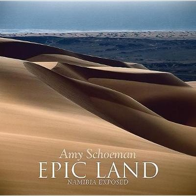 Epic Land - Namibia Exposed (Hardcover, 2nd Edition): Amy Schoeman