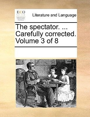 The Spectator. ... Carefully Corrected. Volume 3 of 8 (Paperback): Multiple Contributors
