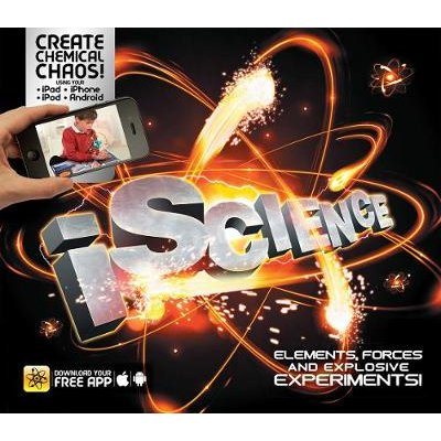 iScience - Elements, Forces and Explosive Experiments! (Hardcover): Clive Gifford