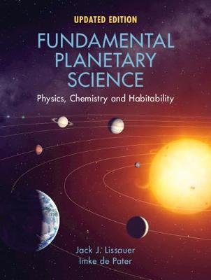 Fundamental Planetary Science - Physics, Chemistry and Habitability (Paperback): Jack J. Lissauer, Imke de Pater