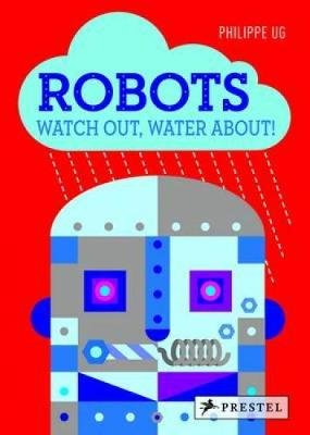 Robots - Watch Out, Water About! (Hardcover): Philippe Ug