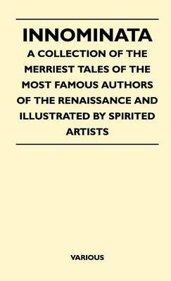 Innominata - A Collection Of The Merriest Tales Of The Most Famous Authors Of The Renaissance And Illustrated By Spirited...