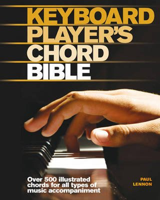 Keyboard Player's Chord Bible - Illustrated Chords for All Styles of Music (Spiral bound): Paul Lennon