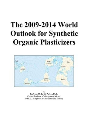 The 2009-2014 World Outlook for Synthetic Organic Plasticizers (Electronic book text): Inc. Icon Group International