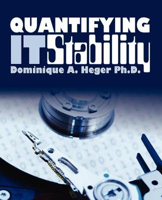 Quantifying It Stability: Dominique A. Heger Ph.D.
