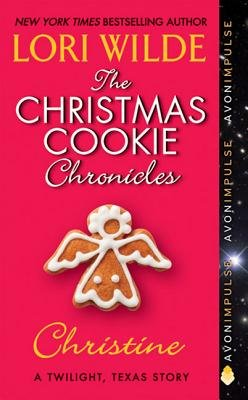 The Christmas Cookie Chronicles: Christine - A Twilight, Texas Story (Electronic book text): Lori Wilde