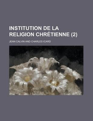 Institution de La Religion Chretienne (2) (English, French, Paperback): Jean Calvin