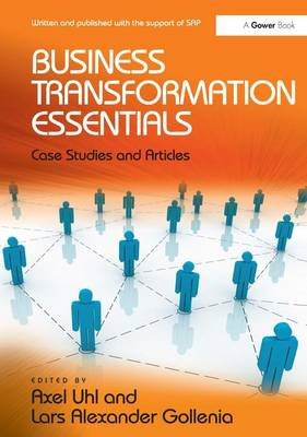 Business Transformation Essentials - Case Studies and Articles (Hardcover, New Ed): Axel Uhl, Lars Alexander Gollenia