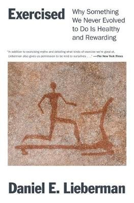 Exercised - Why Something We Never Evolved to Do Is Healthy and Rewarding (Hardcover): Daniel Lieberman