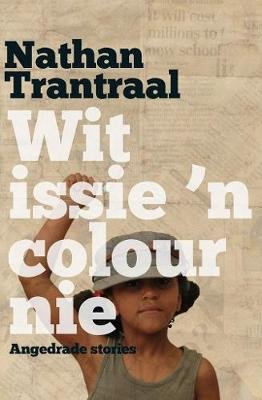 Wit Issie 'n Colour Nie - Angedrade Stories (Afrikaans, Paperback): Nathan Trantraal