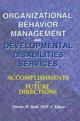 Organizational Behavior Management and Developmental Disabilities Services - Accomplishments and Future Directions (Electronic...