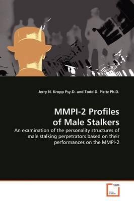 MMPI-2 Profiles of Male Stalkers (Paperback): Jerry N. Kropp Psy.D.