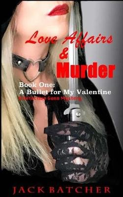 Love Affairs & Murder - Book One - A Bullet for My Valentine: Book One: A Bullet for My Valentine (Paperback): Jack Batcher